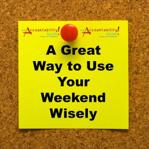 Use your weekend wisely